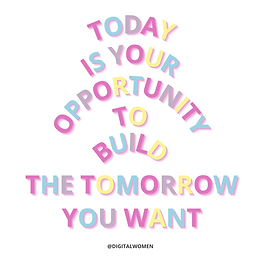 Digital Women Inspirational Quote: today is your opportunity to build the tomorrow you want