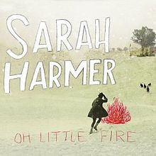 "CD Review: Sarah Harmer, ""Oh Little Fire"""