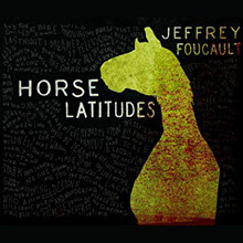CD Reviews: Jeffrey Foucault, 'Horse Latitudes'; Amy Black, 'One Time'; Dawes, 'Nothing Is Wrong'