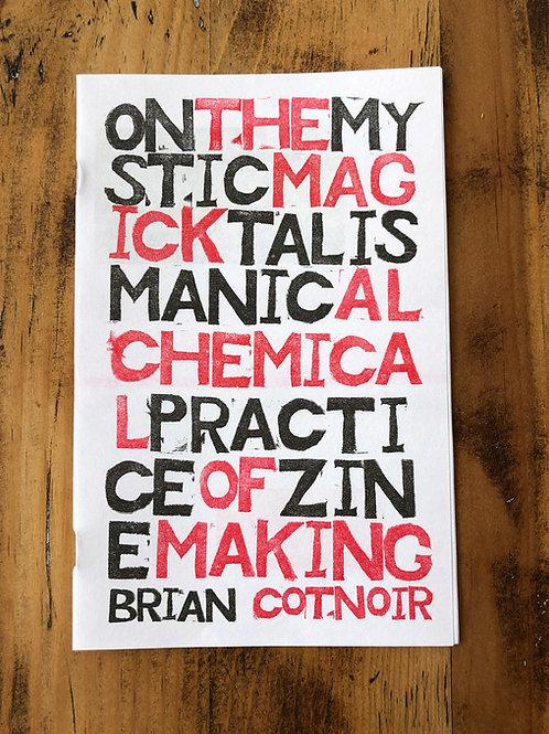 On the Mystic, Magick, Talismanic, Alchemical Practice of Zine Making [Zine]
