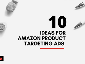 10 Ideas for Amazon Product Targeting Ads