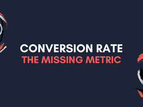 Conversion Rate - The Missing Metric
