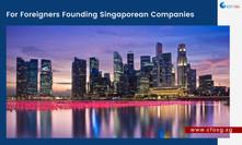 For Foreigners Founding Singaporean Companies