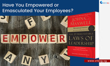 Have You Empowered Or Emasculated Your Employees