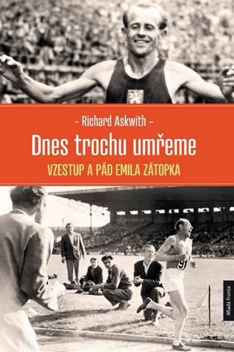 Dnes trochu umřeme - vzestup a pád Emila Zátopka