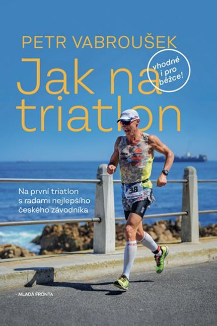 Jak na triatlon (a jiné vytrvalostní sporty)