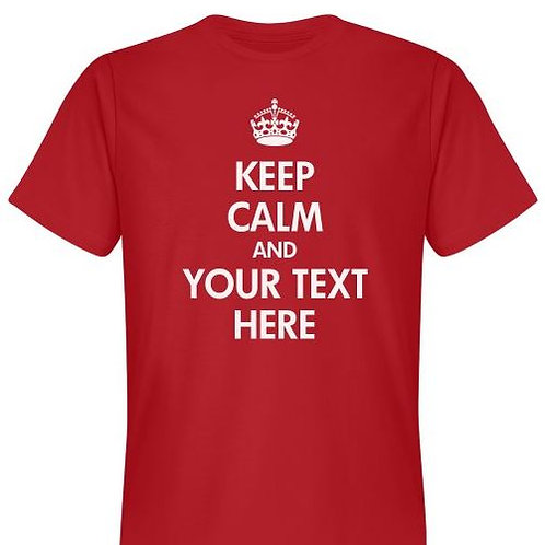Personalize our 'Keep Calm & Carry On' designs with your own text!