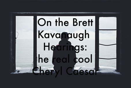 On the Brett Kavanaugh Hearings: He Real Cool by Cheryl Caesar