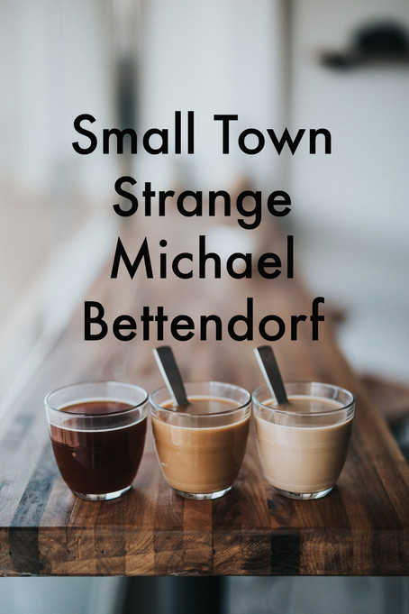 Small Town Strange by Michael Bettendorf