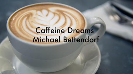 Caffeine Dreams by Michael Bettendorf