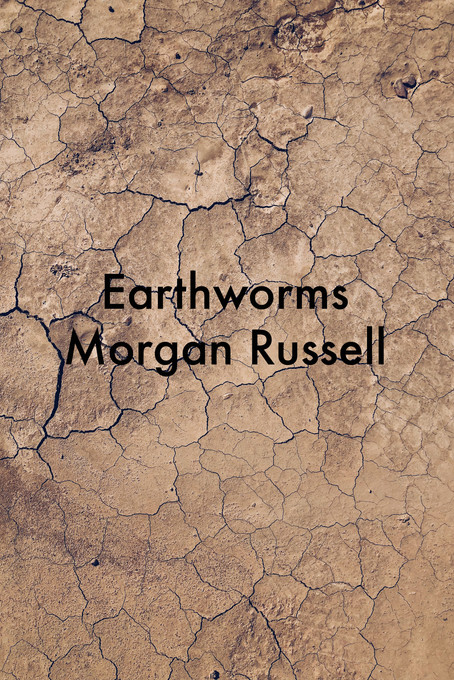 Earthworms by Morgan Russell