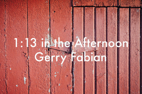 1:13 in the Afternoon by Gerry Fabian