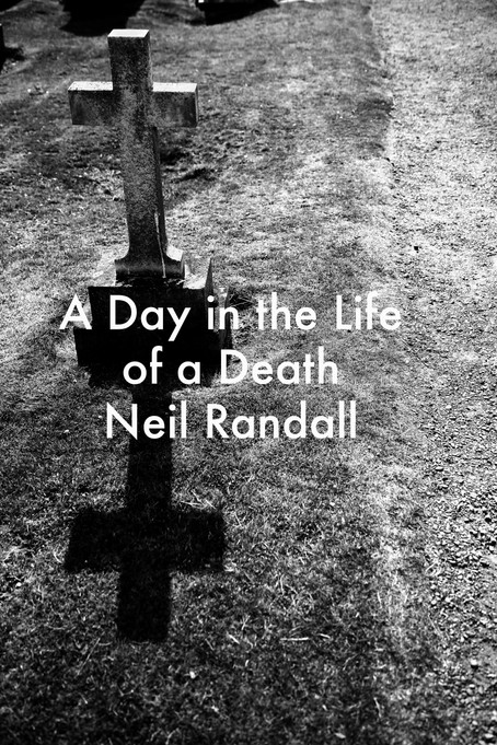 A Day in the Life of a Death by Neil Randall