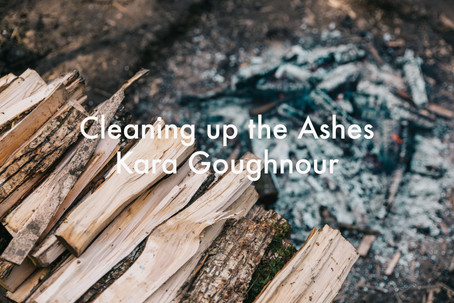 Cleaning up the Ashes by Kara Goughnour