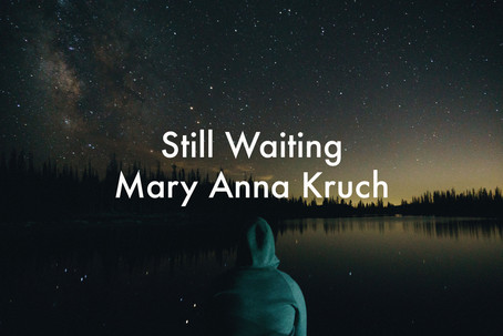 Still Waiting by Mary Anna Kruch