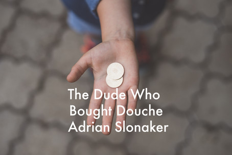The Dude Who Bought Douche by Adrian Slonaker