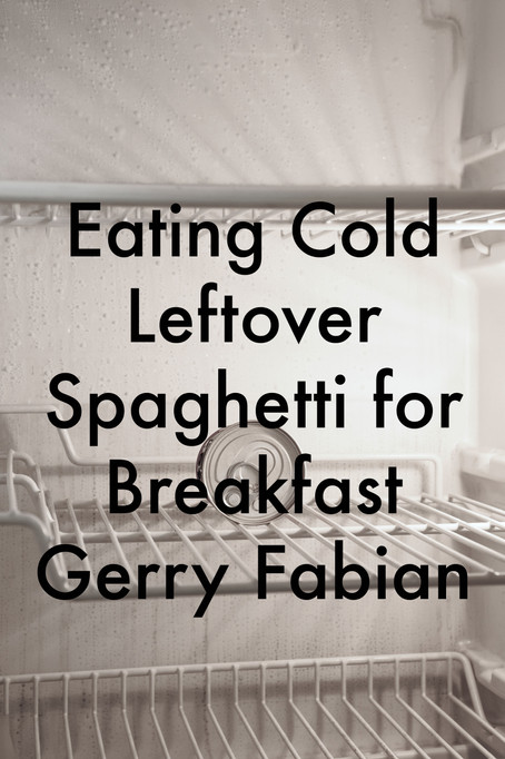 Eating Cold Leftover Spaghetti for Breakfast by Gerry Fabian