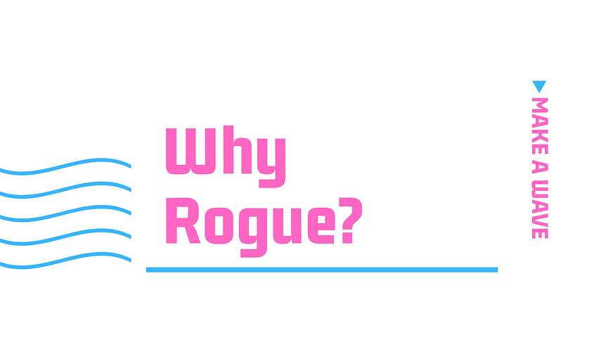 Why Rogue_ (2).png