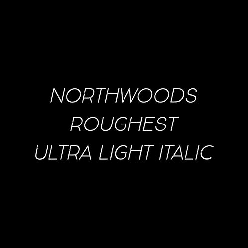 Northwoods Roughest Ultra Light Italic Font - 1 User