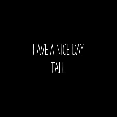 Have A Nice Day Tall Font - 1 User