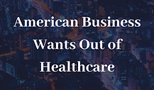American Business Wants Out of Healthcar