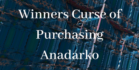 Winners Curse of Purchasing Anadarko.png