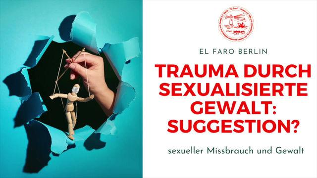 Trauma durch sexualisierte Gewalt: Suggestion möglich?