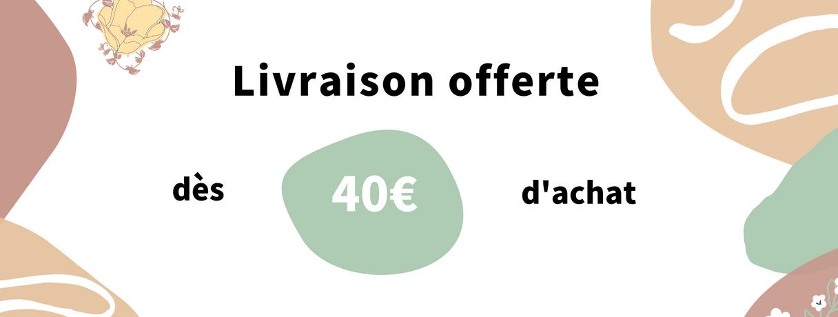 Livraison offerte dès 40 euros d'achat
