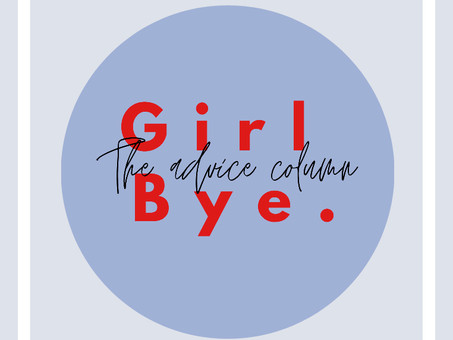 Girl, Bye: The Advice Column