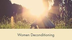 Women Deconditioning