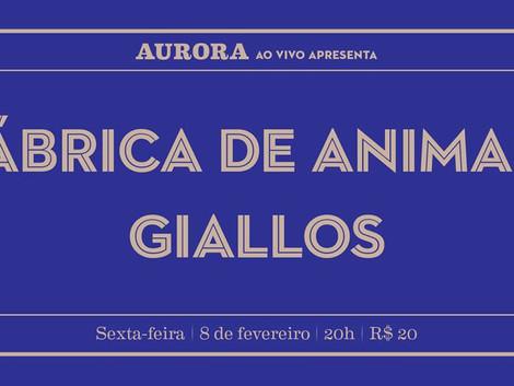 Aurora Ao Vivo apresenta Fábrica de Animais e Giallos