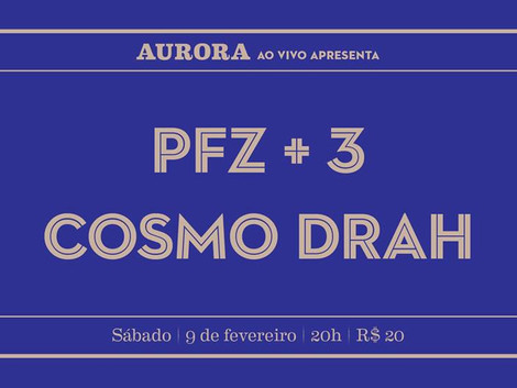 Aurora Ao Vivo apresenta PFZ + 3 e Cosmo Drah