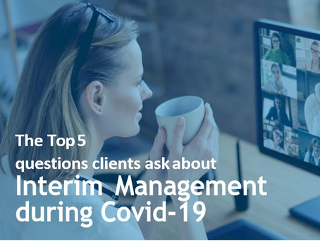 The top 5 questions clients ask about Interim Management during Covid-19