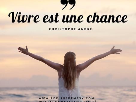 Vivre est une chance