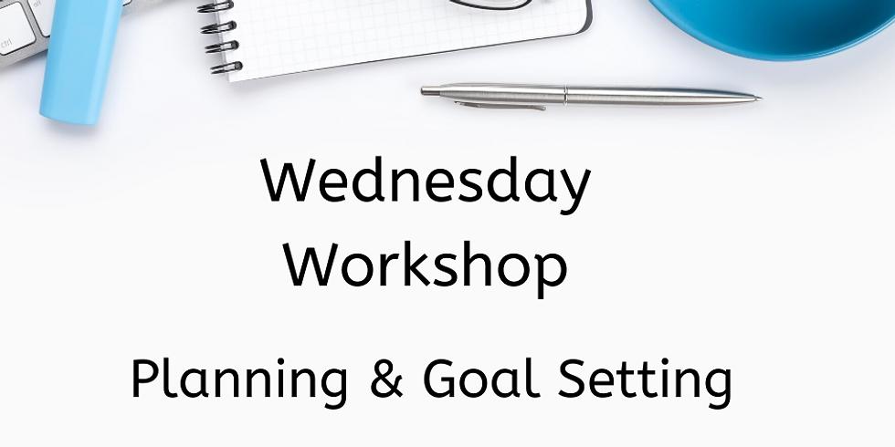 Planning & Goal Setting  - Wednesday Workshop