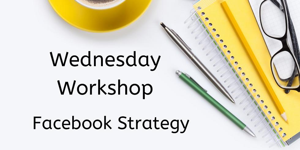 Wednesday Workshop - Facebook Strategy