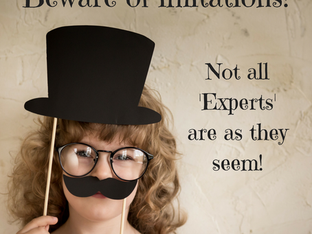 Beware of the so called 'Experts'!