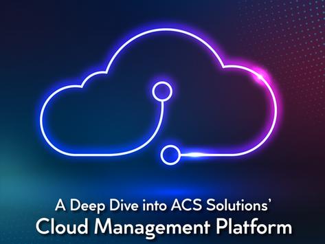 A Deep-dive into ACS Solution's Cloud Management Platform