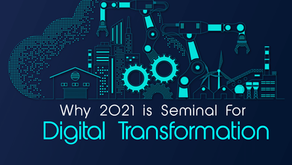 Why 2021 Is Seminal For Digital Transformation