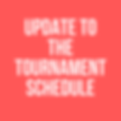 UPDATE TO THE TOURNAMENT SCHEDULE.png