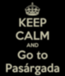 keep-calm-and-go-to-pasargada.png