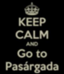 keep-calm-and-go-to-pasargada.png