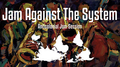 Anticolonial Jam Session| Jam Against the System