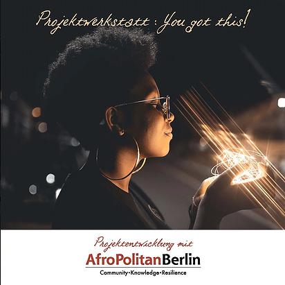 Online | You Got This! - Wie starte ich mein eigenes Projekt? (Deutsch) Einführung in die Projektumsetzung & Vorstellung von AfroPolitan Berlins Projektwerkstatt