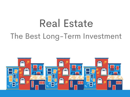 What Makes Real Estate the Best Long-Term Investment?