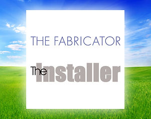 The Fabricator / The Installer