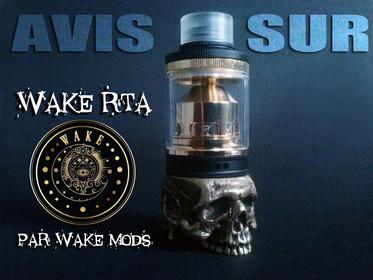 """Avis sur l'Atomiseur """"Wake RTA"""" par Wake Mods"""