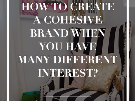 How To Create A Cohesive Brand When You Have Many Different Interests!