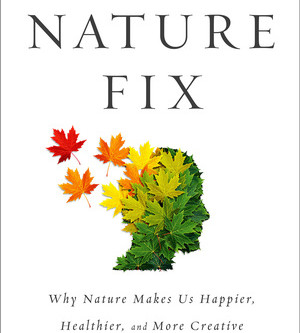 'The Nature Fix: Why Nature Makes Us Happier, Healthier, and More Creative' by Florence Williams