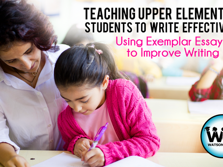 Teaching Upper Elementary Students to Write Effectively: Using Exemplar Essays to Improve Writing